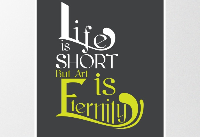 Life is Short but Art is Eternity